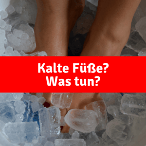 Kalte Füße - Was tun?